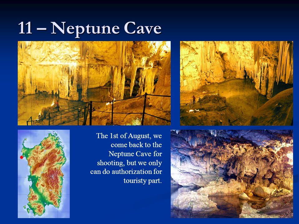 11 – Neptune Cave The 1st of August, we come back to the Neptune Cave for shooting, but we only can do authorization for touristy part.