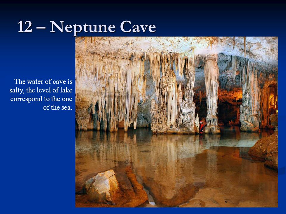 12 – Neptune Cave The water of cave is salty, the level of lake correspond to the one of the sea.