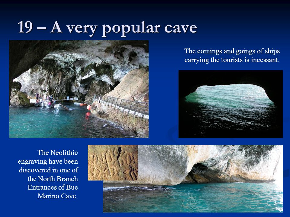 19 – A very popular cave The comings and goings of ships carrying the tourists is incessant.