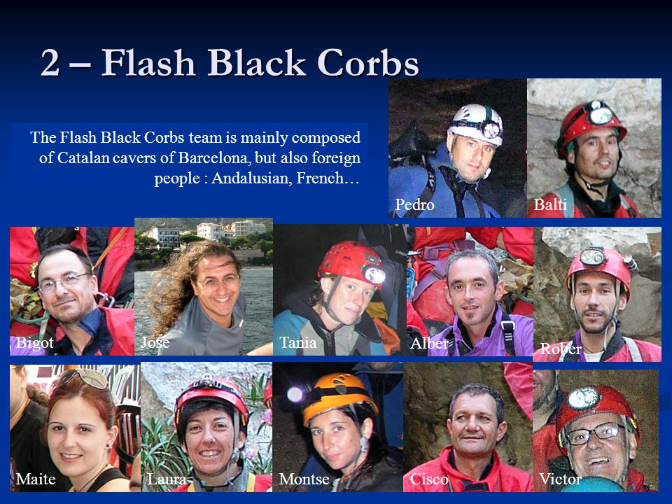 2 – Flash Black Corbs The Flash Black Corbs team is mainly composed of Catalan cavers of Barcelona, but also foreign people : Andalusian, French…
