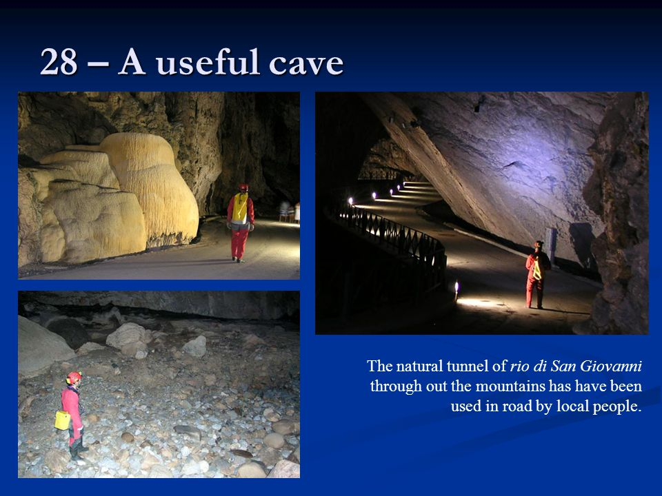 28 – A useful cave The natural tunnel of rio di San Giovanni through out the mountains has have been used in road by local people.