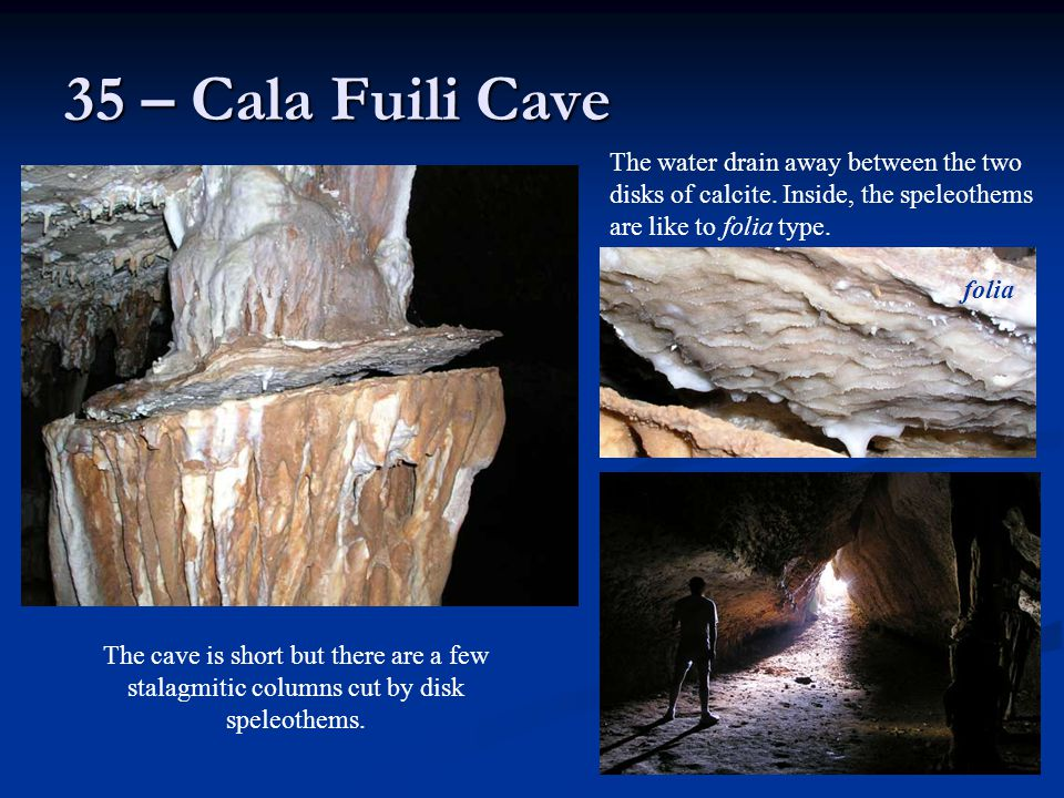 35 – Cala Fuili Cave The water drain away between the two disks of calcite. Inside, the speleothems are like to folia type.