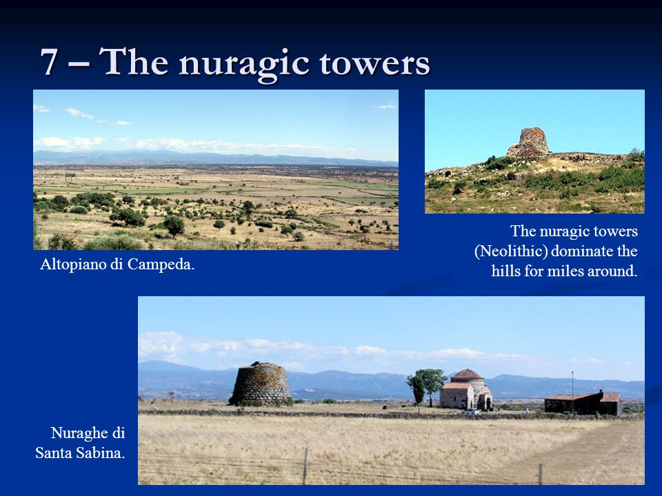 7 – The nuragic towers The nuragic towers (Neolithic) dominate the hills for miles around. Altopiano di Campeda.