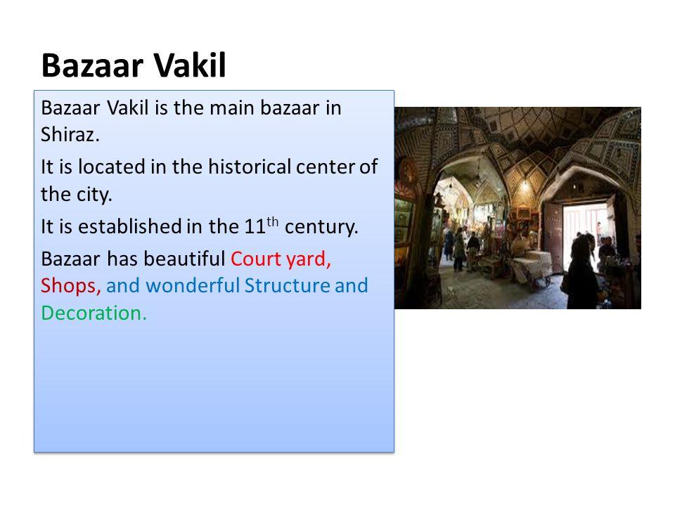 Bazaar Vakil Bazaar Vakil is the main bazaar in Shiraz.