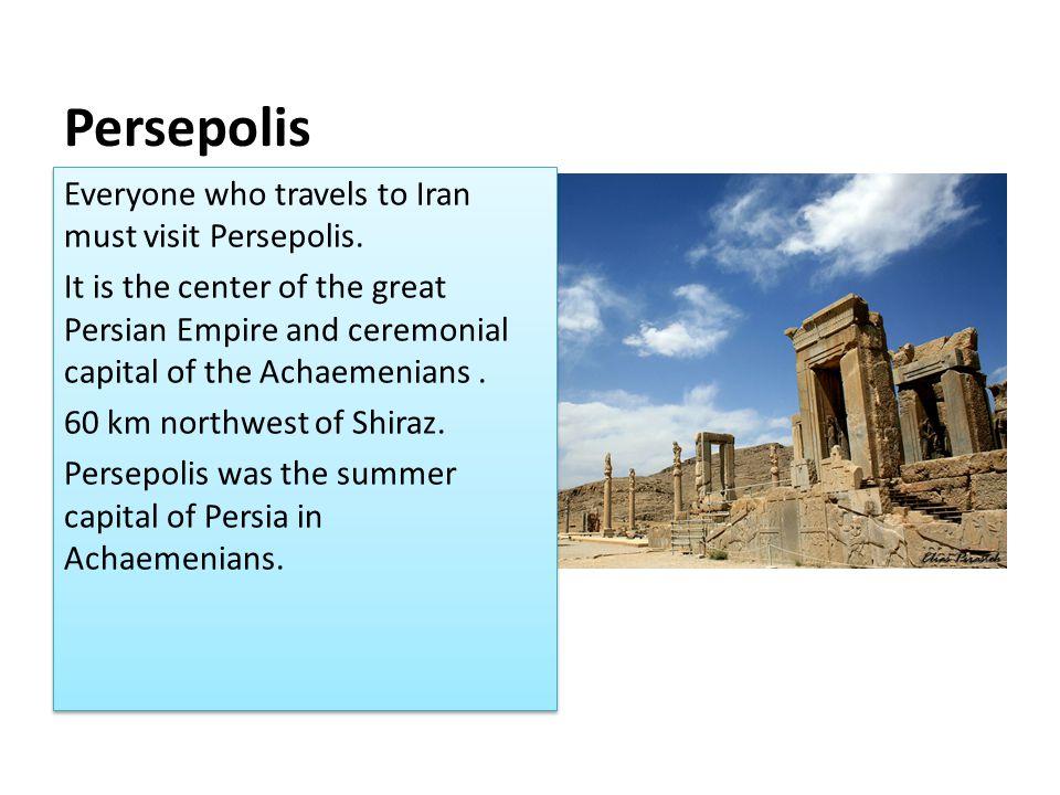 Persepolis Everyone who travels to Iran must visit Persepolis.