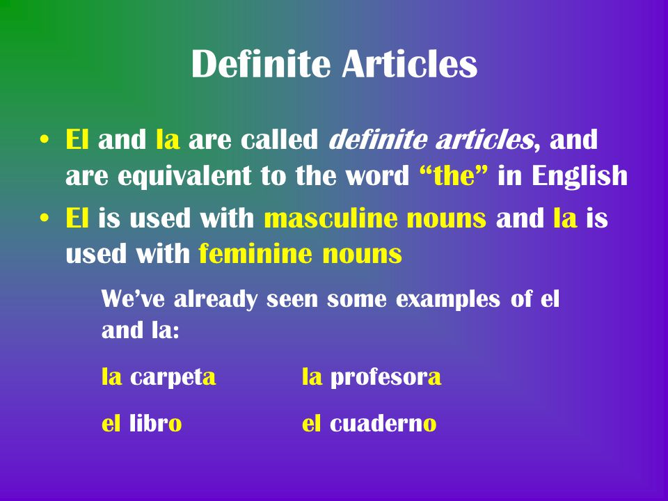 Definite Articles El and la are called definite articles, and are equivalent to the word the in English.