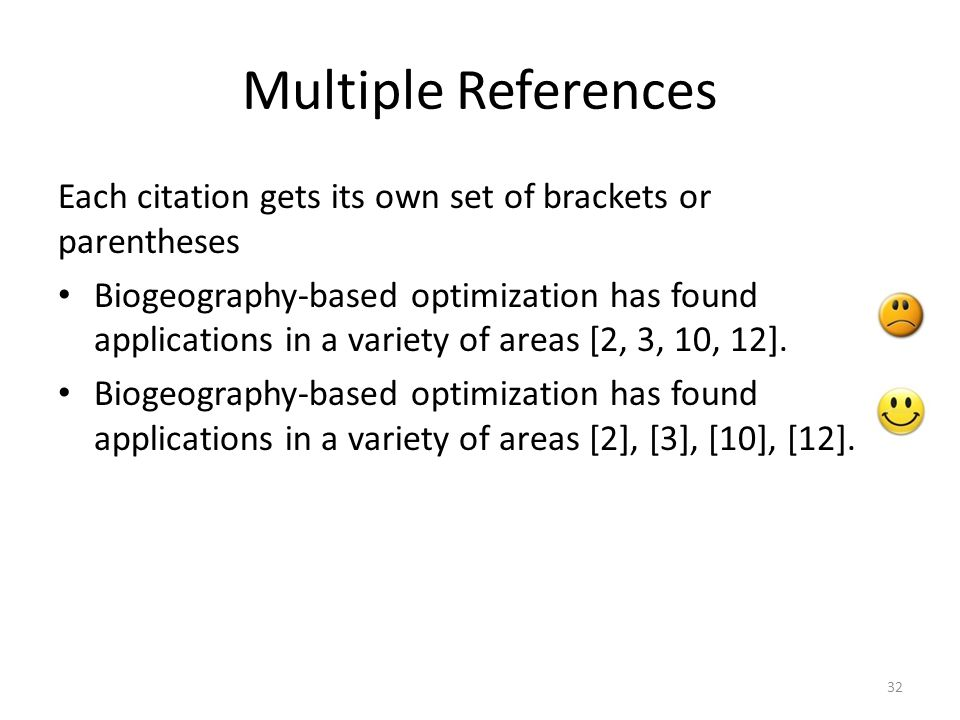 Multiple References Each citation gets its own set of brackets or parentheses.