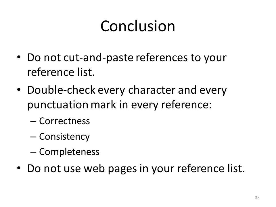 Conclusion Do not cut-and-paste references to your reference list.