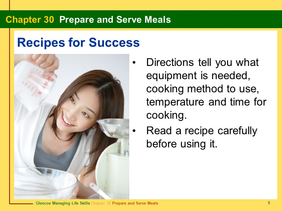 Recipes for Success Directions tell you what equipment is needed, cooking method to use, temperature and time for cooking.