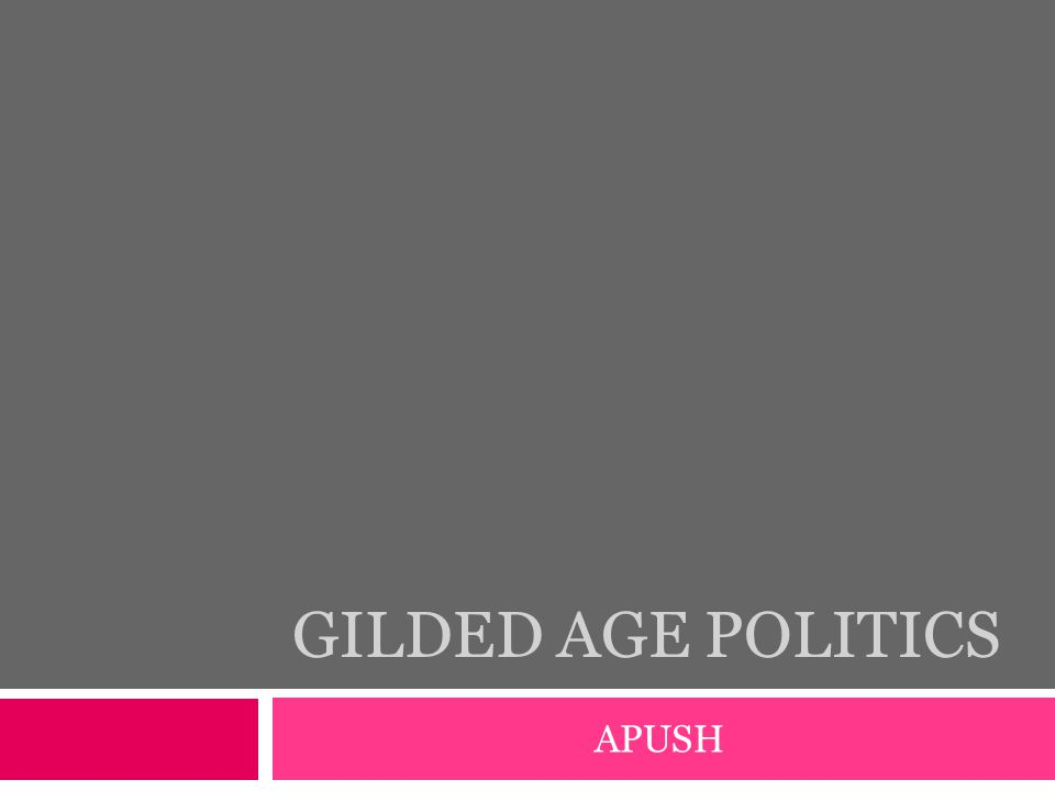 Gilded Age Politics APUSH