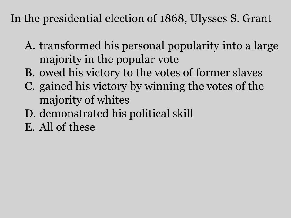 In the presidential election of 1868, Ulysses S. Grant