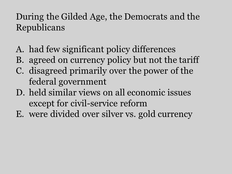 During the Gilded Age, the Democrats and the Republicans