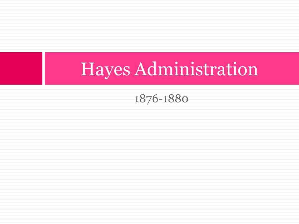 Hayes Administration 1876-1880
