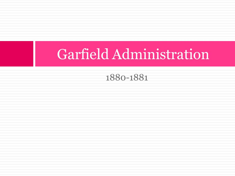 Garfield Administration