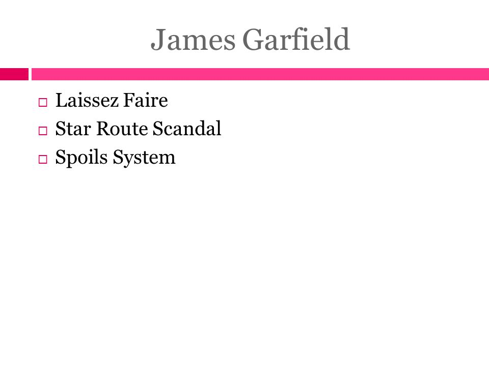 James Garfield Laissez Faire Star Route Scandal Spoils System