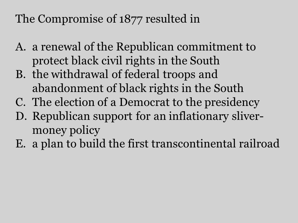 The Compromise of 1877 resulted in