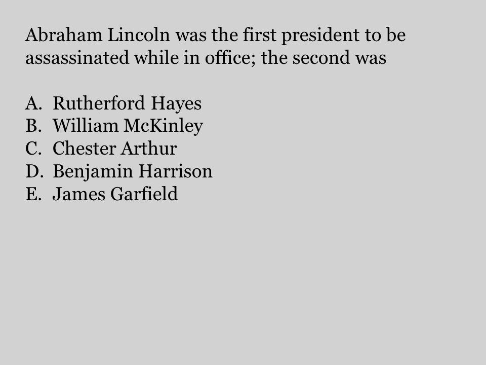 Abraham Lincoln was the first president to be assassinated while in office; the second was