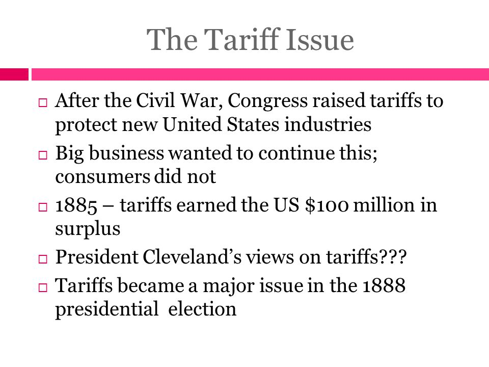 The Tariff Issue After the Civil War, Congress raised tariffs to protect new United States industries.