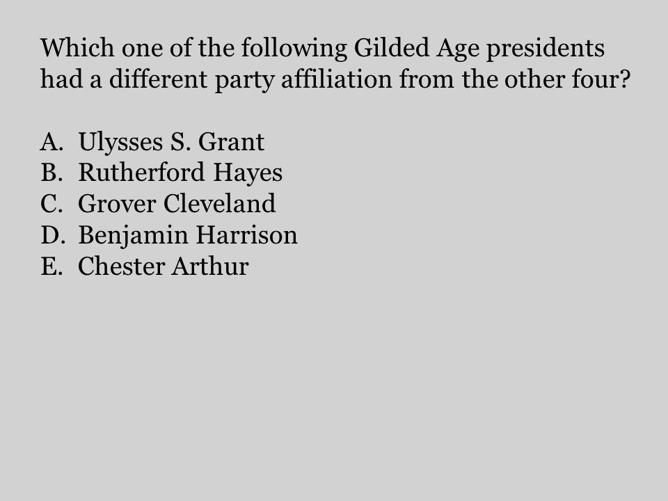 Which one of the following Gilded Age presidents had a different party affiliation from the other four