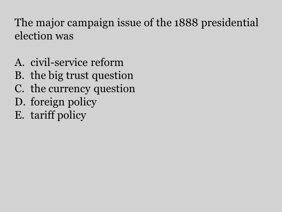 The major campaign issue of the 1888 presidential election was