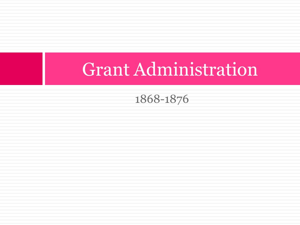 Grant Administration 1868-1876