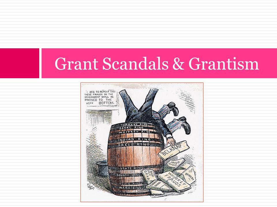 Grant Scandals & Grantism