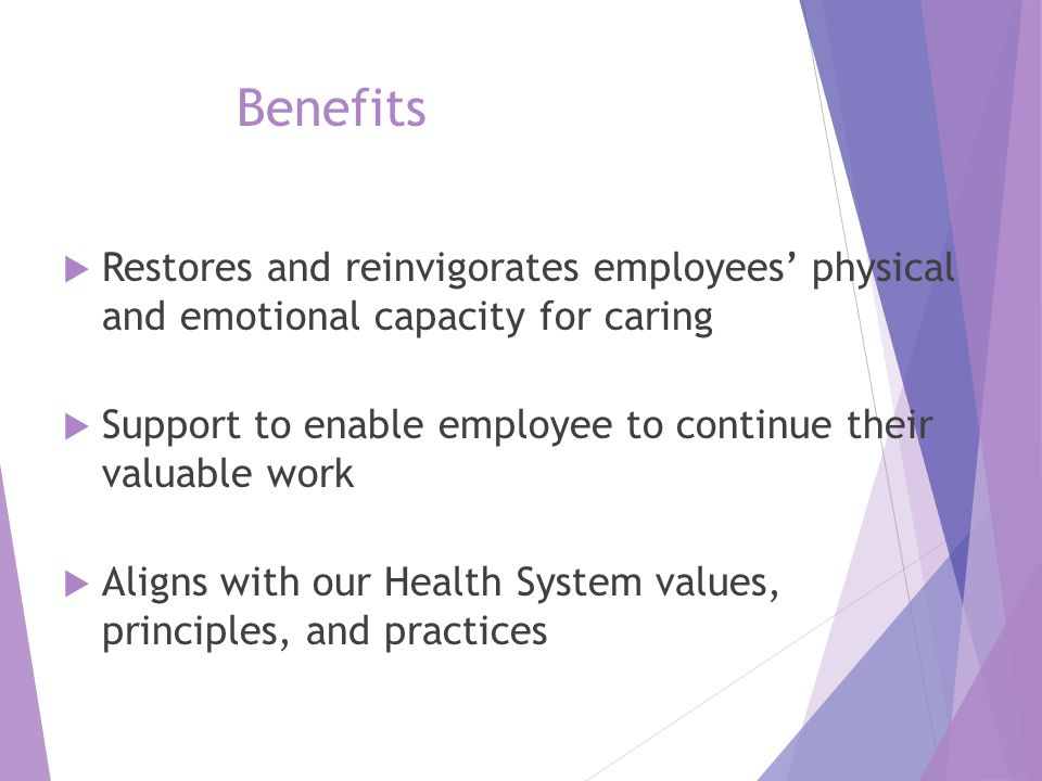 Benefits Restores and reinvigorates employees' physical and emotional capacity for caring.