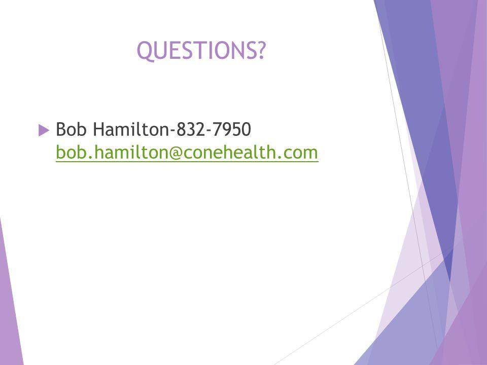 QUESTIONS Bob Hamilton-832-7950 bob.hamilton@conehealth.com