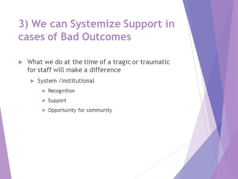 3) We can Systemize Support in cases of Bad Outcomes