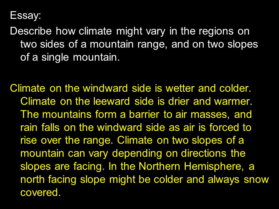 Essay: Describe how climate might vary in the regions on two sides of a mountain range, and on two slopes of a single mountain.