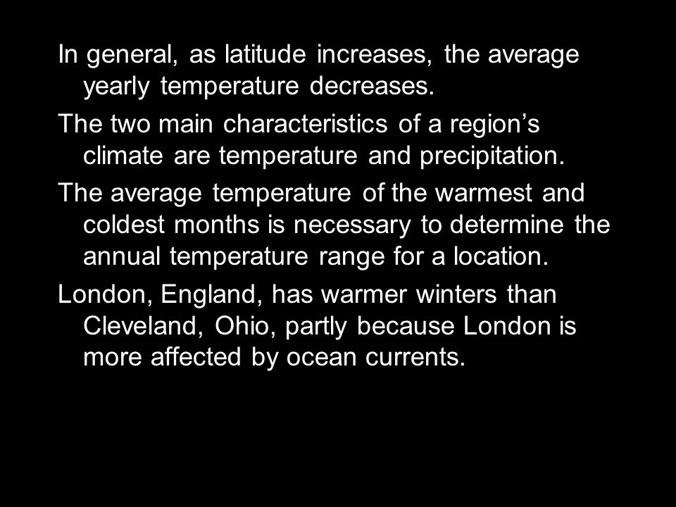 In general, as latitude increases, the average yearly temperature decreases.