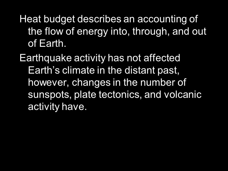 Heat budget describes an accounting of the flow of energy into, through, and out of Earth.