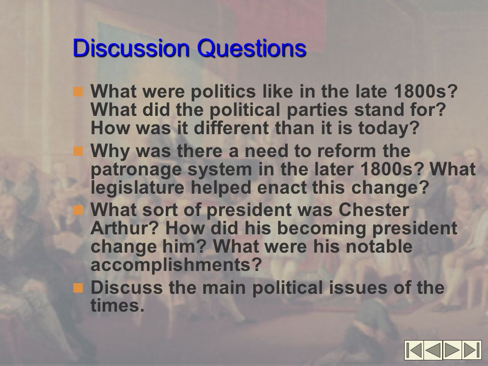 Discussion Questions What were politics like in the late 1800s What did the political parties stand for How was it different than it is today