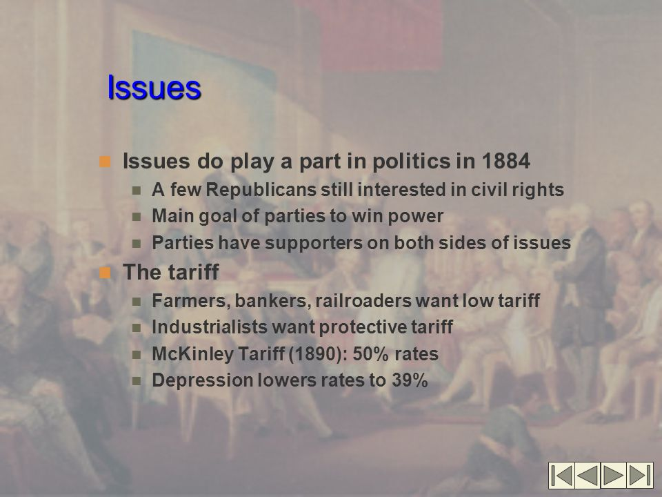 Issues Issues do play a part in politics in 1884 The tariff
