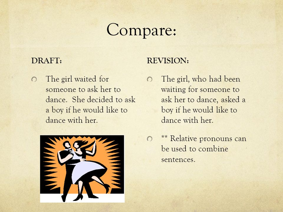 Compare: DRAFT: The girl waited for someone to ask her to dance. She decided to ask a boy if he would like to dance with her.