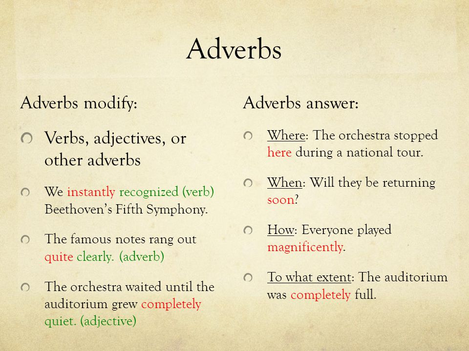 Adverbs Adverbs modify: Verbs, adjectives, or other adverbs