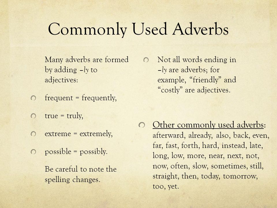 Commonly Used Adverbs Many adverbs are formed by adding –ly to adjectives: frequent = frequently,