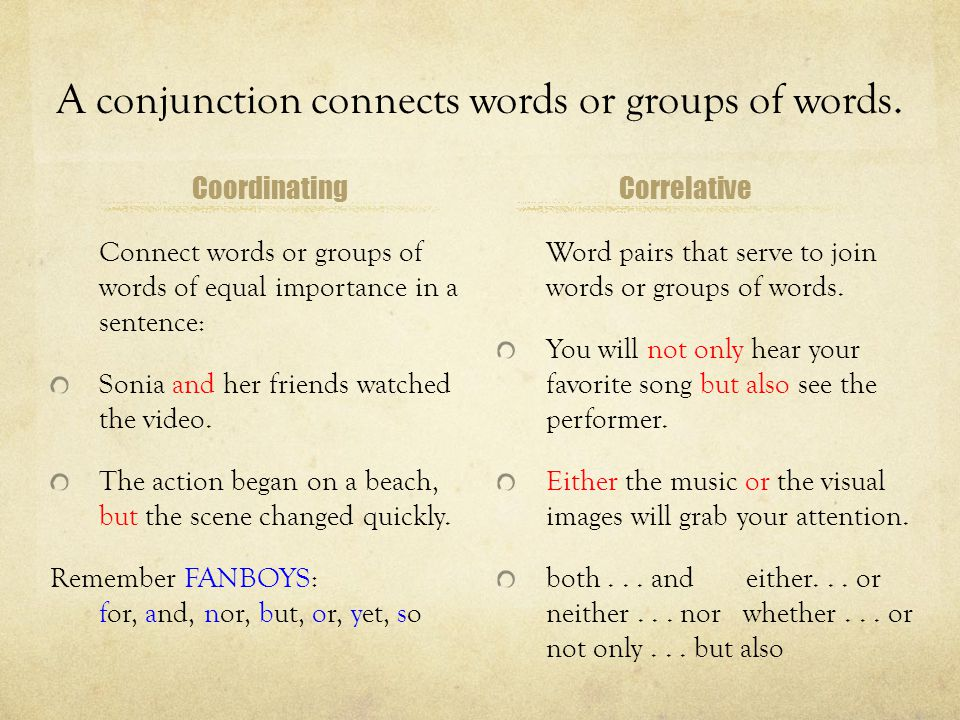 A conjunction connects words or groups of words.