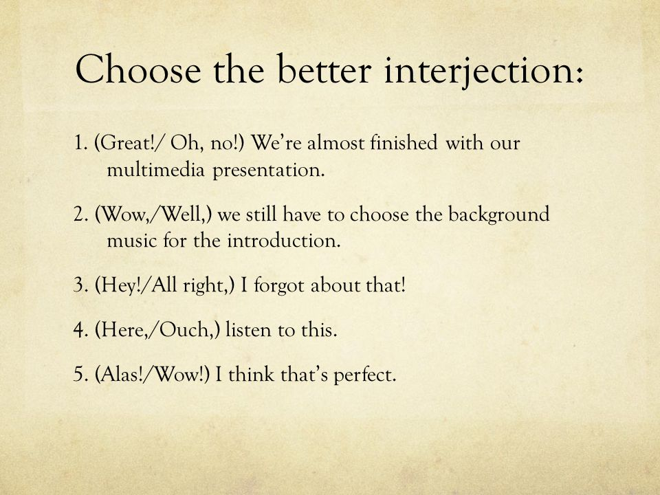 Choose the better interjection:
