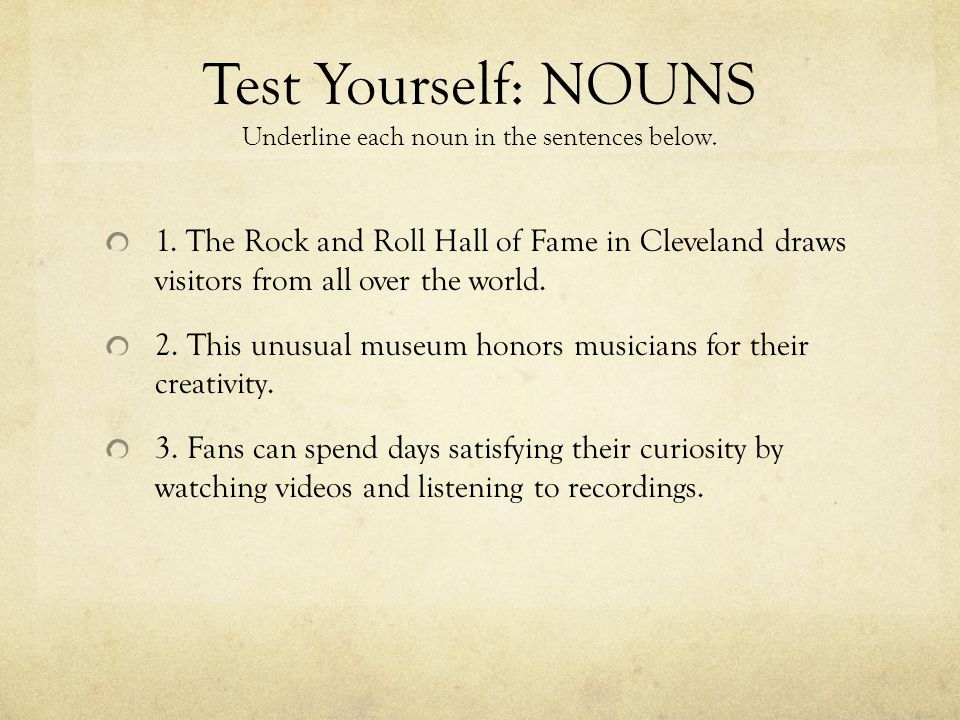 Test Yourself: NOUNS Underline each noun in the sentences below.