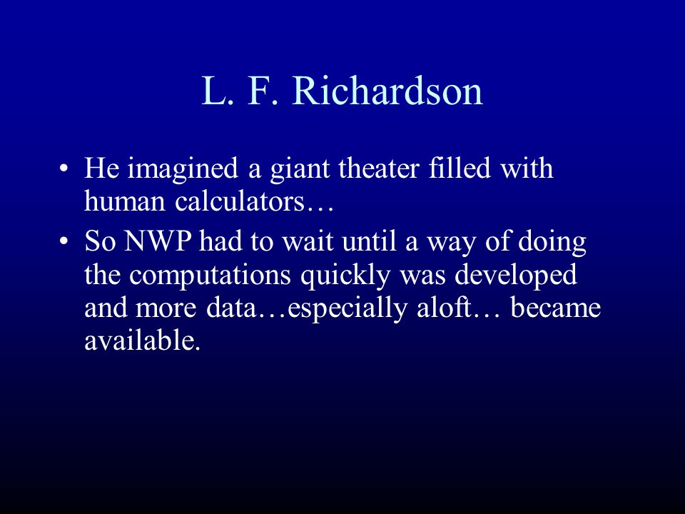 L. F. Richardson He imagined a giant theater filled with human calculators…