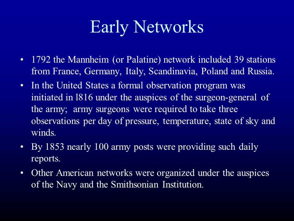 Early Networks 1792 the Mannheim (or Palatine) network included 39 stations from France, Germany, Italy, Scandinavia, Poland and Russia.