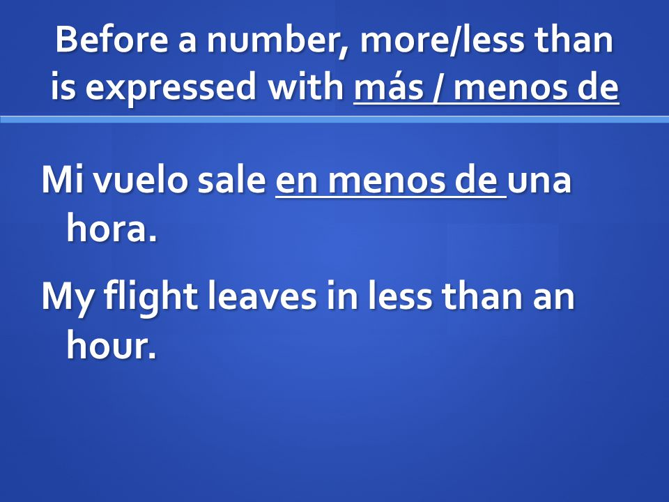 Before a number, more/less than is expressed with más / menos de