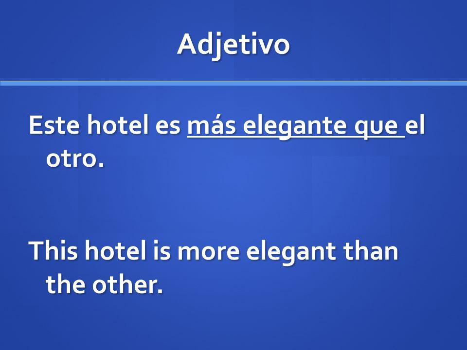 Adjetivo Este hotel es más elegante que el otro.