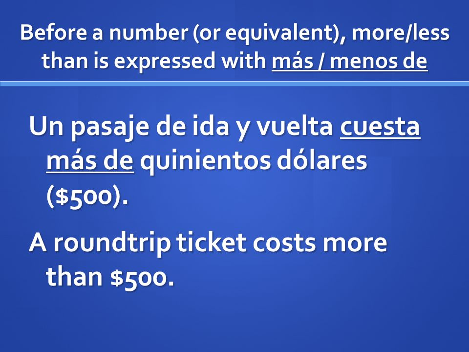Before a number (or equivalent), more/less than is expressed with más / menos de