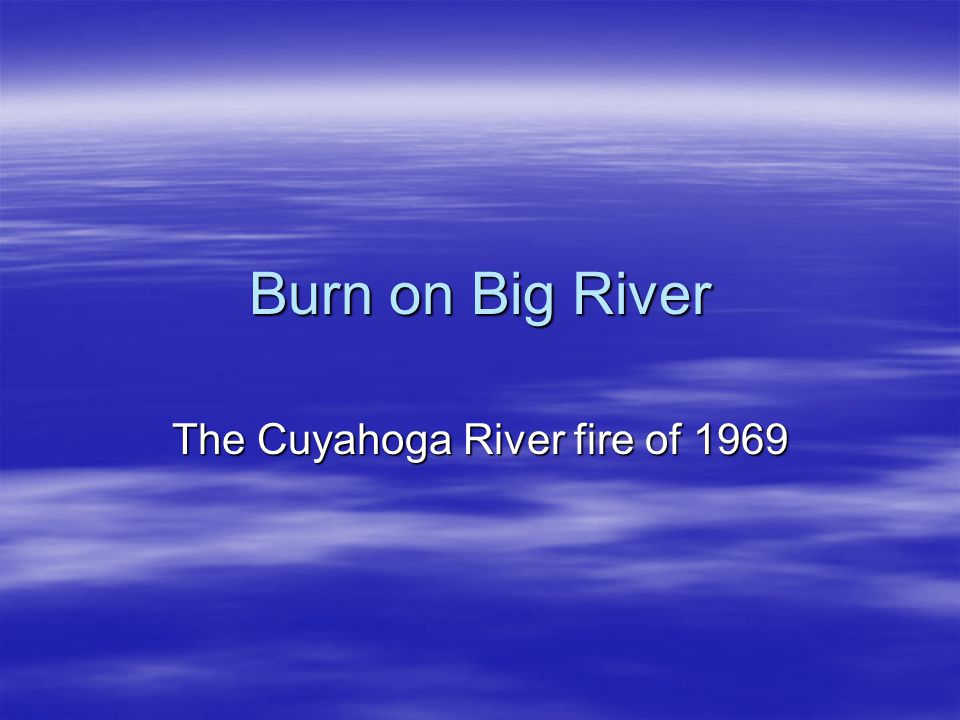 The Cuyahoga River fire of 1969