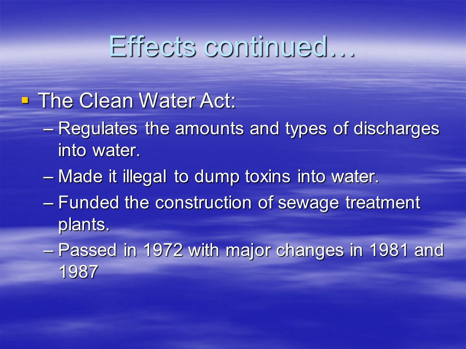 Effects continued… The Clean Water Act: