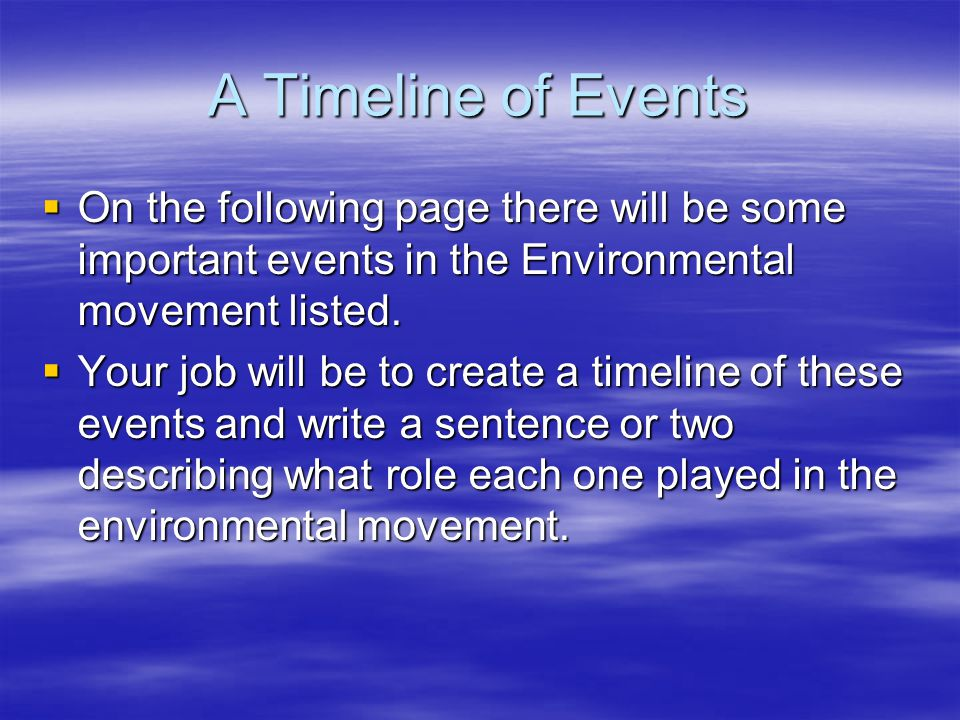 A Timeline of Events On the following page there will be some important events in the Environmental movement listed.