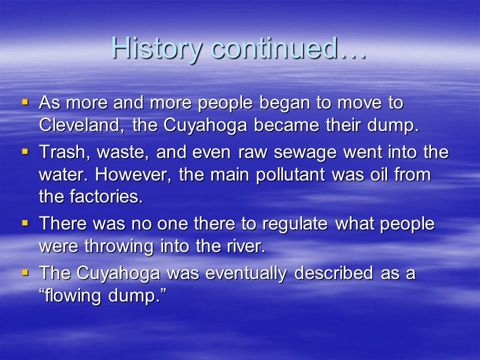 History continued… As more and more people began to move to Cleveland, the Cuyahoga became their dump.
