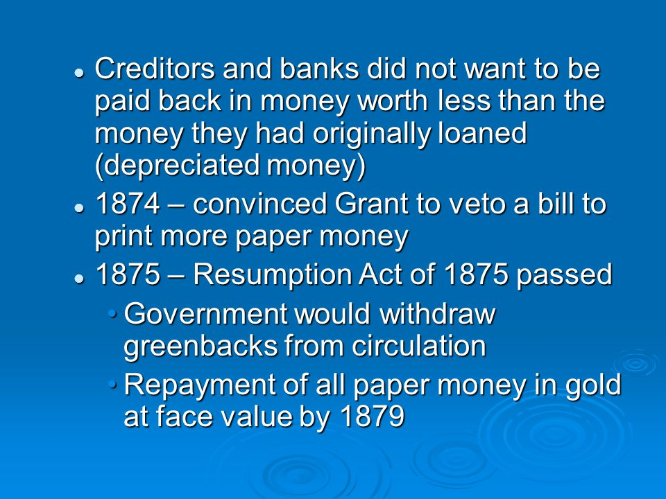 Creditors and banks did not want to be paid back in money worth less than the money they had originally loaned (depreciated money)